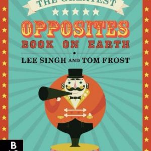 The Greatest Opposites Book On Earth Book