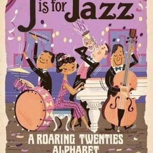 J is for Jazz – A Roaring Twenties Alphabet